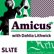 Amicus With Dahlia Lithwick   Law, justice, and the courts