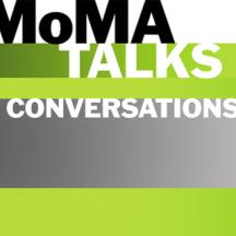 MoMA Talks: Conversations