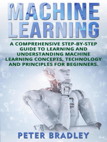 Machine Learning: A Comprehensive, Step-by-Step Guide to Learning and Understanding Machine Learning Concepts, Technology and Principles for Beginners: 1