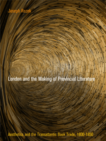 London and the Making of Provincial Literature: Aesthetics and the Transatlantic Book Trade, 1800-1850