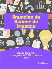 Anuncios de Banner de Impacto: Usando Banners y Consiguiendo Tráfico para su Sitio