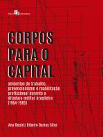 Corpos para o Capital: Acidentes de Trabalho, Prevencionismo e Reabilitação Profissional Durante a Ditadura Militar Brasileira (1964-1985)