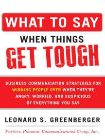 What to Say When Things Get Tough: Business Communication Strategies for Winning People Over When They're Angry, Worried and Suspicious of: Business Communication Strategies for Winning People Over When They're Angry, Worried and Suspicious of Everything You Say