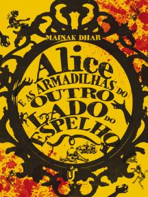 Alice e as armadilhas através do espelho: Um livro que instiga quem se interessa pela versão mais sombria de histórias clássicas.