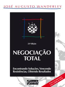 Negociação total: Encontrando soluções, vencendo resistências, obtendo resultados