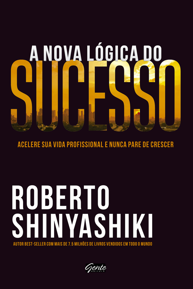 A nova lógica do sucesso by Roberto Shinyashiki - Read Online