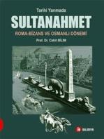 Tarihi Yarımada Sultanahmet: Roma Bizans ve Osmanlı Dönemi