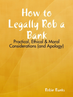 How to Legally Rob a Bank: Practical, Ethical & Moral Considerations (and Apology)