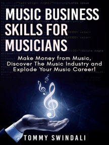 Music Business Skills For Musicians: Make Money from Music, Discover The Music Industry and Explode Your Music Career!