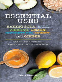 Essential Uses: Baking Soda, Salt, Vinegar, Lemon, Coconut Oil, Honey, and Ginger: The Ultimate Wellness, Beauty, and Healthy-Home Bible