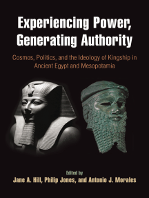 Experiencing Power, Generating Authority: Cosmos, Politics, and the Ideology of Kingship in Ancient Egypt and Mesopotamia