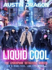 Liquid Cool (The Cyberpunk Detective Series): Liquid Cool, #1