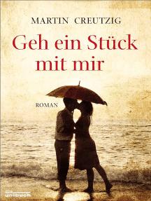 Geh ein Stück mit mir: Roman