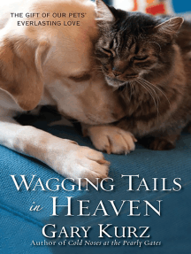 Wagging Tails in Heaven:: The Gift Of Our Pets' Everlasting Love