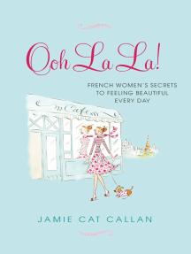Ooh La La!:: French Women's Secrets to Feeling Beautiful Every Day