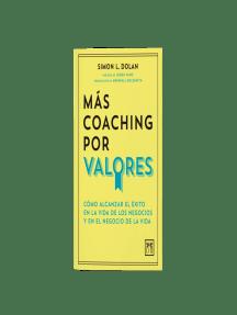 Más coaching por valores: Cómo alcanzar el éxito en la vida de los negocios y en el negocio de la vida