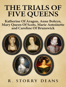 The Trials of Five Queens: Katherine of Aragon, Anne Boleyn, Mary Queen of Scots, Marie Antoinette and Catherine of Brunswick