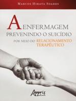 A Enfermagem Prevenindo o Suicídio por Meio do Relacionamento Terapêutico