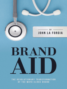 Brand Aid: The Revolutionary Transformation of the Mayo Clinic Brand