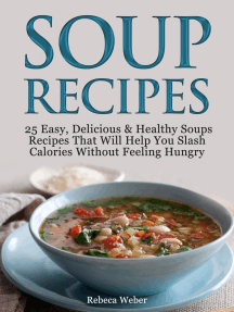 Soup Recipes: 25 Easy, Delicious & Healthy Soups Recipes That Will Help You Slash Calories Without Feeling Hungry