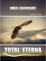 Uma Liberdade Total E Eterna