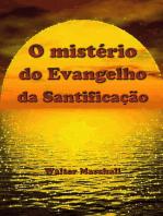 O Mistério Do Evangelho Da Santificação
