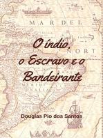 O Índio, O Escravo E O Bandeirante