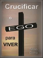 Crucificar O Ego Para Viver
