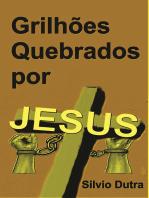 Grilhões Quebrados Por Jesus