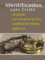 Identificados Com Cristo Morte, Ressurreição, Sofrimentos E Glória