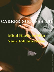 Career Success 101: Mind Hacks to Win Your Job Interview