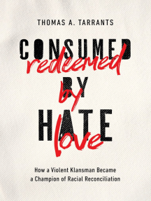 Consumed by Hate, Redeemed by Love: How a Violent Klansman Became a Champion of Racial Reconciliation