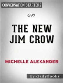 The New Jim Crow: Mass Incarceration in the Age of Colorblindness by Michelle Alexander | Conversation Starters
