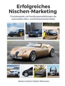 Erfolgreiches Nischen-Marketing: Praxisbeispiele und Handlungsempfehlungen der automobilen Klein- und Kleinstserienhersteller