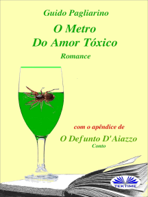 O Metro Do Amor Tóxico - Romance: Com O Apêndice De: Il Fu D'aiazzo – Conto