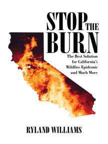 Stop The Burn: The Best Solution for California's Wild Fire Epidemic and much more