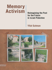 Memory Activism: Reimagining the Past for the Future in Israel-Palestine