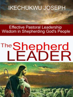 The Shepherd Leader (Effective Pastoral Leadership Wisdom in Shepherding God's People)