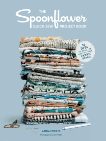 The Spoonflower Quick-sew Project Book: 34 DIYs to Make the Most of Your Fabric Stash