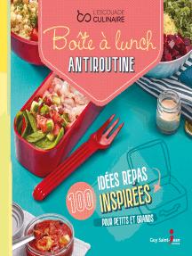Boîte à lunch antiroutine: 100 idées repas inspirées pour petits et grands