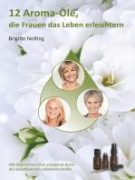 12 Aroma-Öle, die Frauen das Leben erleichtern: Mit ätherischen Ölen entspannt durch die verschiedenen Lebensabschnitte