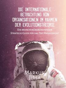 Die internationale Betrachtung von Organisationen im Rahmen der Evolutionstheorie: Ein branchenübergreifender Strategie-Guide für das Top Management