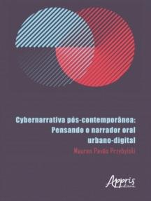 Cybernarrativa Pós-Contemporânea: Pensando o Narrador Oral Urbano-Digital