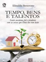 Tempo, Bens e Talentos: Sendo Mordomo Fiel e Prudente com as Coisas que Deus nos tem Dado