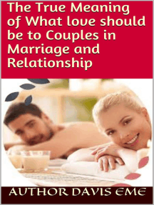 The True Meaning of What Love Should be to Couples in Marriage and Relationship
