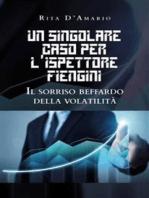 Un singolare caso per l'Ispettore Fiengini. Il sorriso beffardo della volatilità