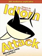 Idiom Attack, Vol. 1 - Everyday Living (Spanish Edition): Ataque de Modismos 1 - La vida diaria: Idiom Attack, #1