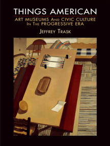 Things American: Art Museums and Civic Culture in the Progressive Era