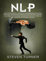 NLP: How to Use Neuro-Linguistic Programming for Social Influence, Persuasion, Manipulation and Mind Control, Including Tips on Dark Human Psychology, Hypnosis, and Cognitive Behavioral Therapy
