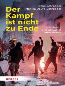 Der Kampf ist nicht zu Ende: Geschichte und Aktualität linker Gewalt